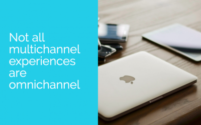 Not all multichannel experiences are omnichannel